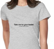 Take me to your leader / Doctor Who quote series #3 Womens Fitted T-Shirt