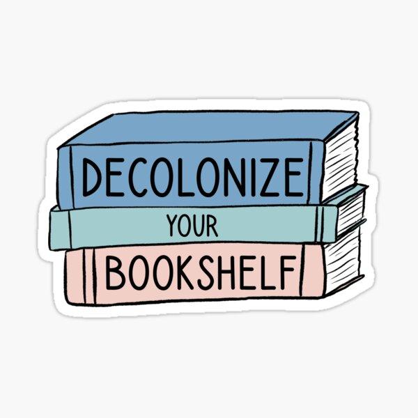 Decolonize Your Bookshelf Sticker