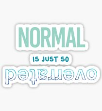 Normal Is Just So Overrated Sticker