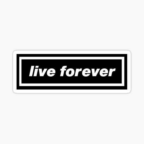 LIVE FOREVER Sticker
