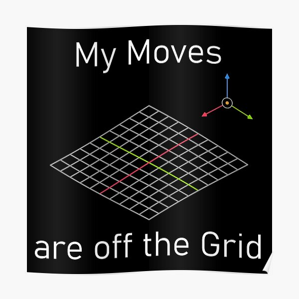 My moves are off the grid Poster