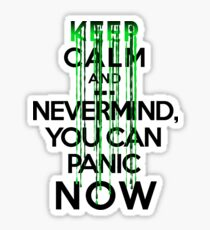 Keep calm and ... nevermind, you can panic NOW Sticker