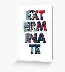 Exterminate Greeting Card