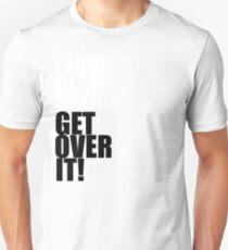 I love Clark Gregg. Get over it! Unisex T-Shirt
