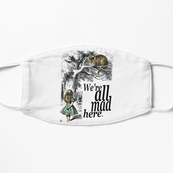 Wir sind alle verrückt hier - Alice im Wunderland-Zitat Flache Maske