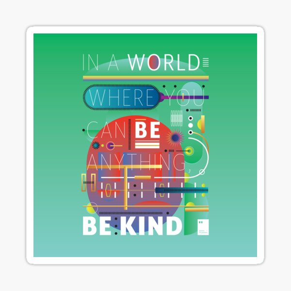 In a world where you can be anything, be kind. Sticker