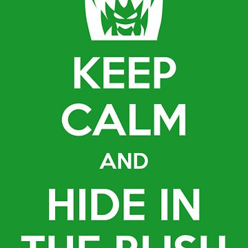Keep Calm and Hide in the Bush by Reinheit