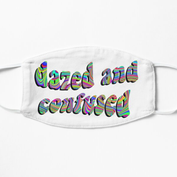Dazed and Confused  Flat Mask