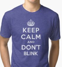Keep Calm and Don't Blink  Tri-blend T-Shirt