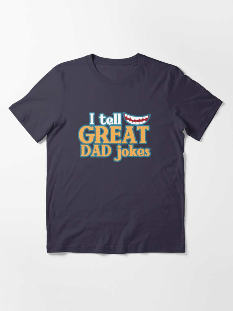 Alternate view of I tell great DAD Jokes! with funny smile Essential T-Shirt