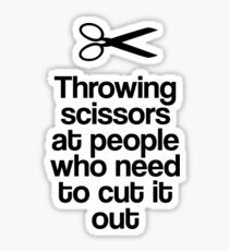 Throwing Scissors At People Who Need To Cut It Out! Sticker