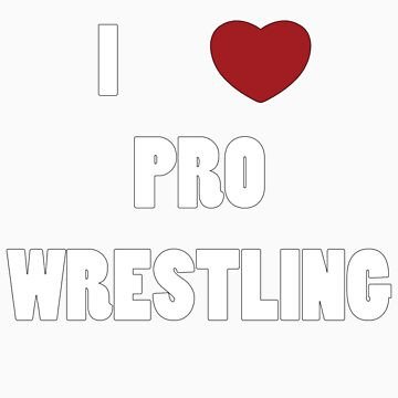 I Love Pro Wrestling by DCorreia247