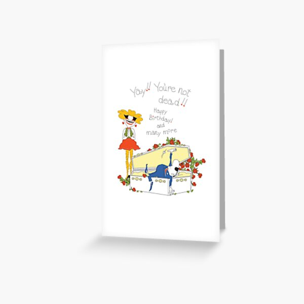 Yay! You're Not Dead! Happy Birthday and Many More! Greeting Card