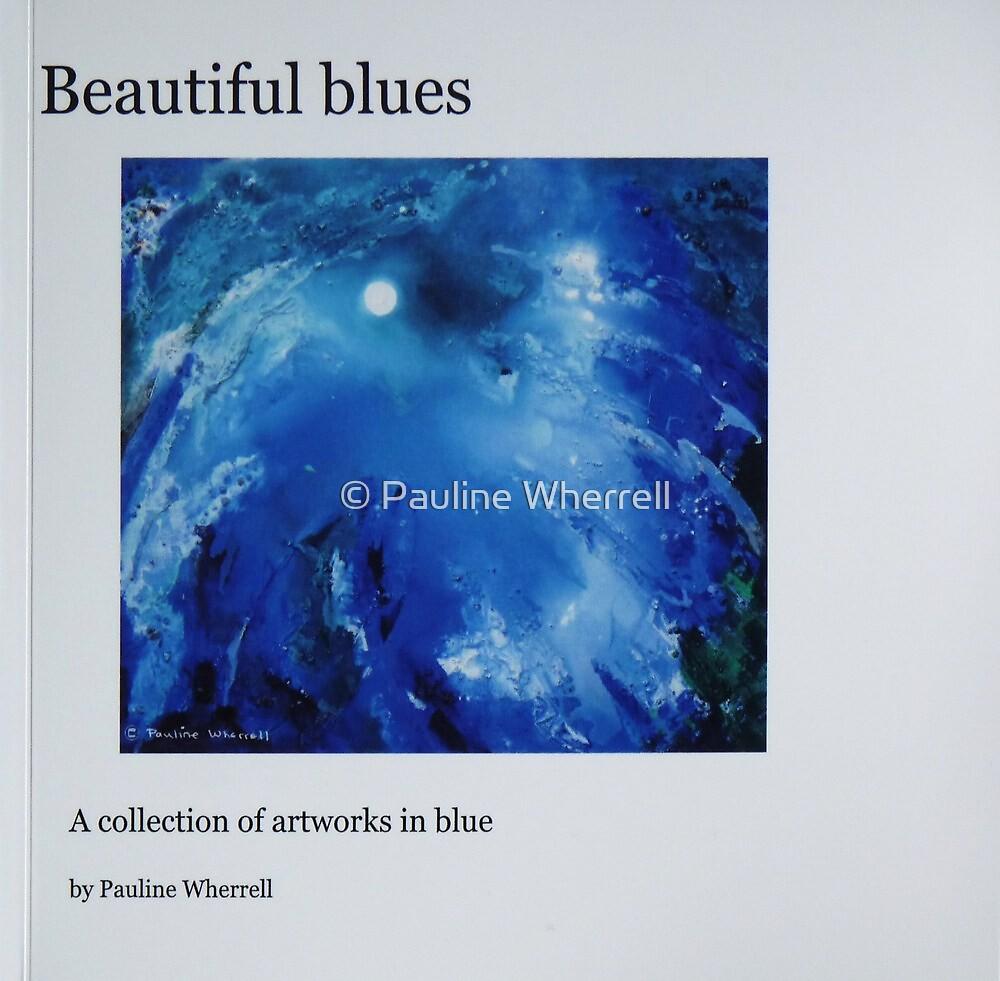 "My Blurb book ""Beautiful Blues"" by © Pauline Wherrell"