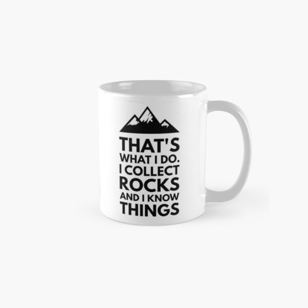 That's What I Do I Collect Rocks and I Know Things, Funny Geology Design for Geologist or Rockhound Classic Mug