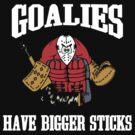 Hockey Goalies Have Bigger Sticks by SportsT-Shirts
