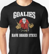 Hockey Goalies Have Bigger Sticks T-Shirt