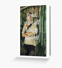 Great, we're all bloody inspired - The Maze Runner Greeting Card