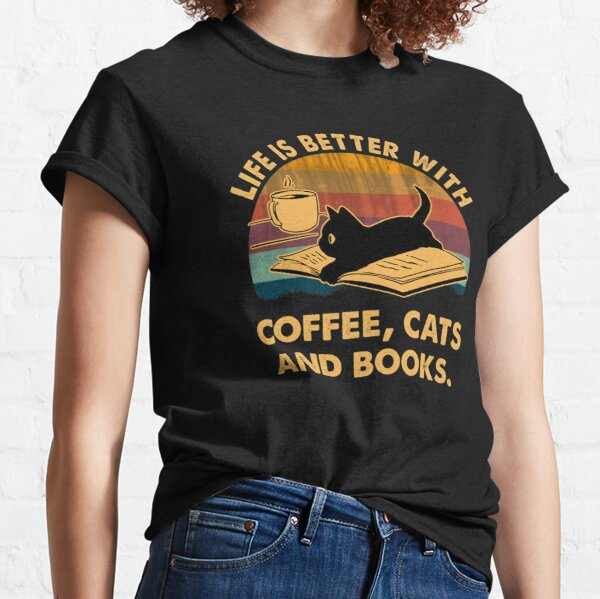 Life is better with coffee cats and books Classic T-Shirt