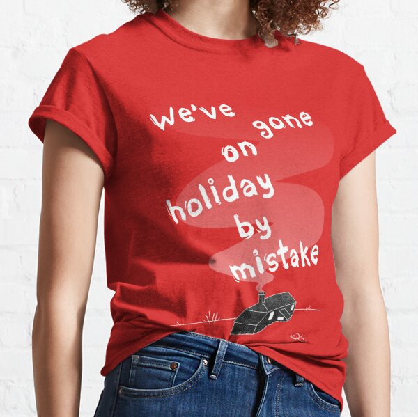 Withnail & I - We've gone on holiday by mistake  Classic T-Shirt
