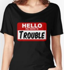 Hello My Name is Trouble Women's Relaxed Fit T-Shirt