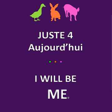 Juste4Aujourd'hui ... I will be Me by DRPupfront