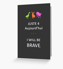 Juste4Aujourd'hui ... I will be Brave Greeting Card