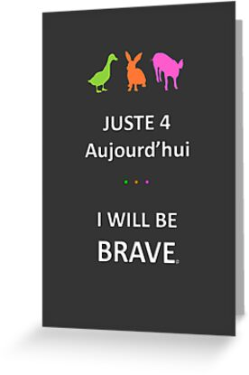 Juste4Aujourd'hui ... I will be Brave by DRPupfront