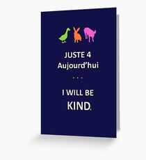 Juste4Aujourd'hui ... I will be Kind Greeting Card