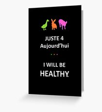 Juste4Aujourd'hui ... I will be Healthy Greeting Card