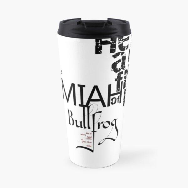 Jeremiah was a Bullfrog Typography Tribute Travel Mug
