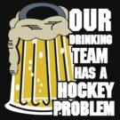 Hockey Drinking Team by SportsT-Shirts