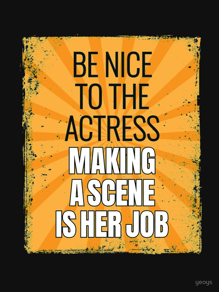 Be Nice To The Actress - Theatre Quotes Acting by yeoys