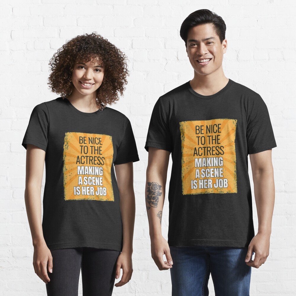 Be Nice To The Actress - Theatre Quotes Acting Essential T-Shirt