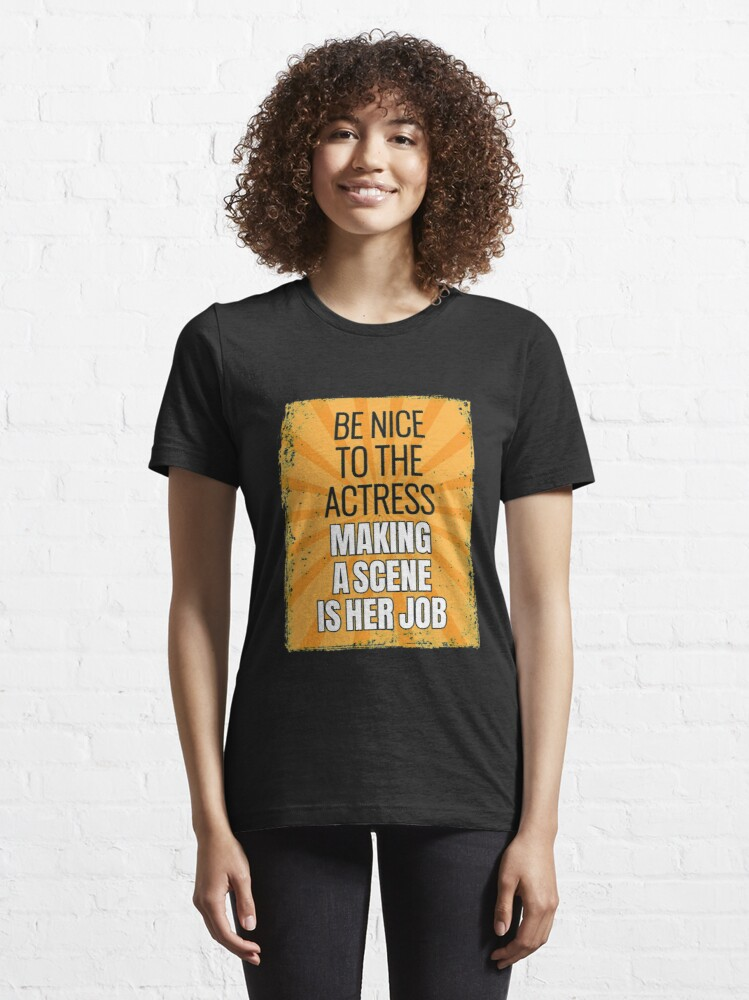 Alternate view of Be Nice To The Actress - Theatre Quotes Acting Essential T-Shirt