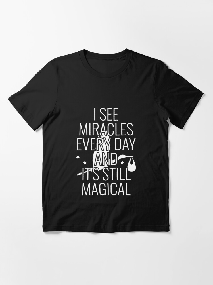 Alternate view of I See Miracles Every Day - Labor And Delivery Nurse Essential T-Shirt