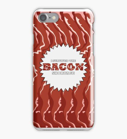 I Survived the Bacon Shortage iPhone Case/Skin
