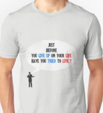 have you tried to live ? Unisex T-Shirt