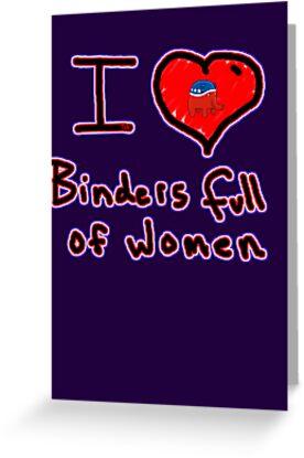 i love binders full of women Mitt Romney by Tia Knight