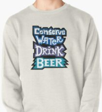 Conserve Water Drink Beer Pullover
