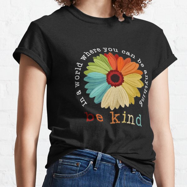 In A World Where You Can Be Anything Classic T-Shirt