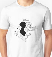 What would Jane Austen do ? T-Shirt