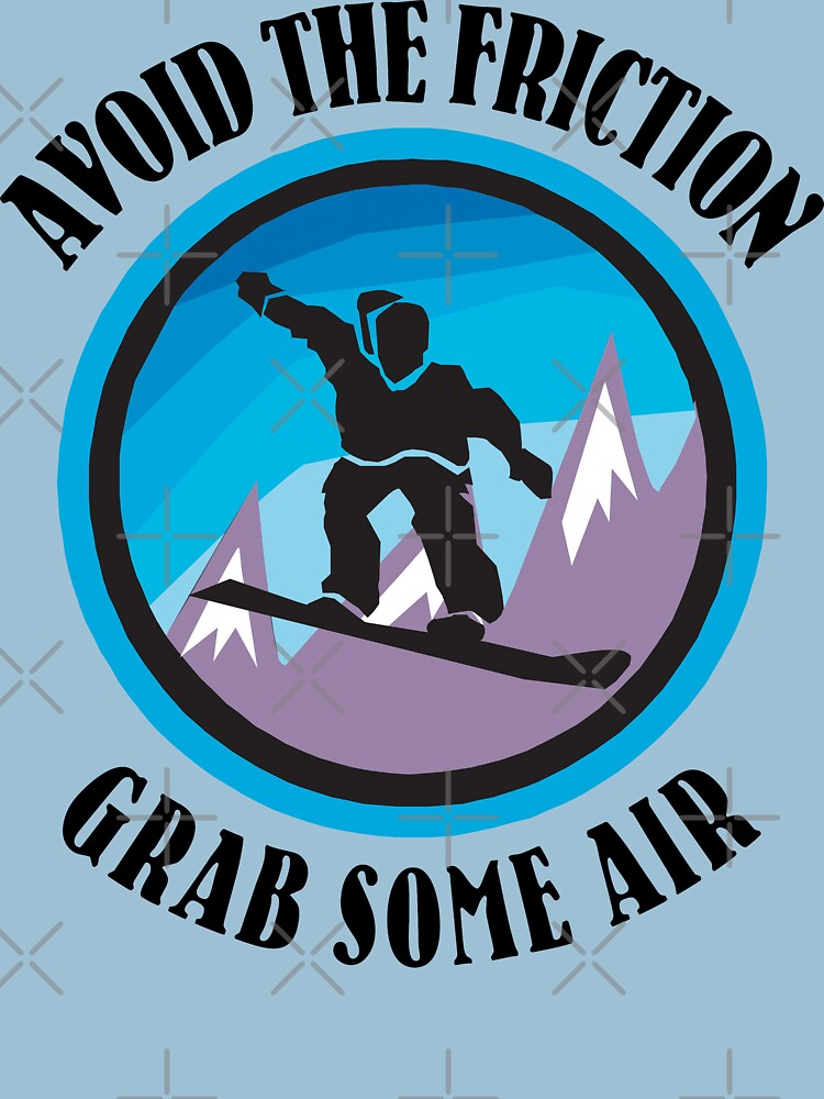 """Snowboarding """"Avoid The Friction - Grab Some Air"""" by SportsT-Shirts"""