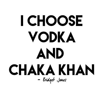Vodka & Chaka Khan by wwshd