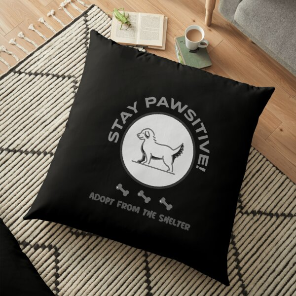 Adopt Don't Shop- STAY PAWSITIVE! Adopt From The Shelter Floor Pillow