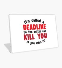 It's called a DEADLINE so the editor can KILL you if you miss it! Laptop Skin