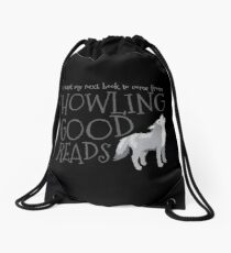 I want my next book to come from HOWLING GOOD READS Drawstring Bag