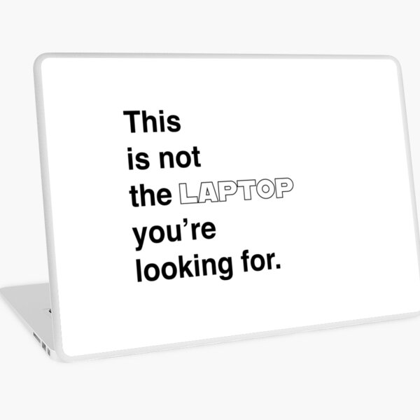 This is not the laptop you're looking for.  Laptop Skin