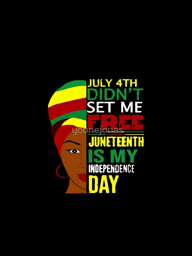July 4th Didnt Set Me Free Juneteenth Is My Independence Day - black lives matter shirt -  Juneteenth 2020 shirt by younejonas
