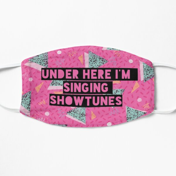 Under Here I'm Singing Showtunes (Pink) Flat Mask